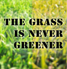 grass is never greener