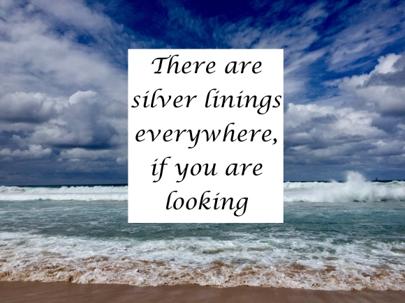 There are silver linings everywhere, if you are looking
